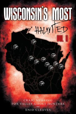 Wisconsin's Most Haunted: Vol II - Nehring, Craig, and Ghost Hunters, Fox Valley, and Cleaves, Enid