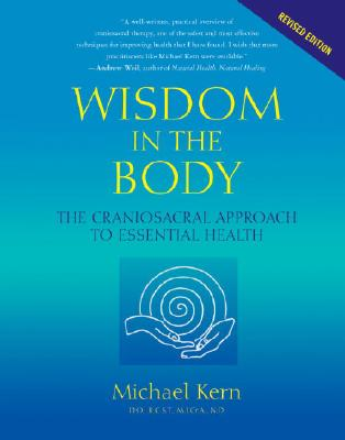 Wisdom in the Body: The Craniosacral Approach to Essential Health - Kern, Michael