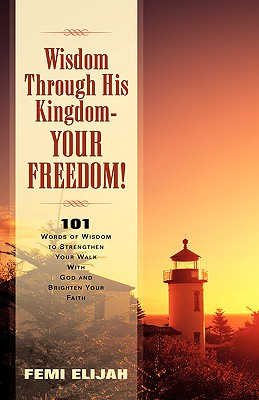 Wisdom Through His Kingdom-Your Freedom! - Elijah, Femi