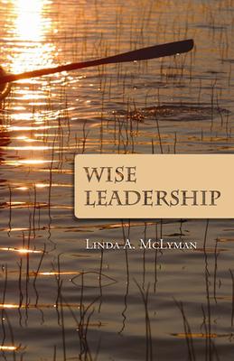 Wise Leadership - McLyman, Linda A