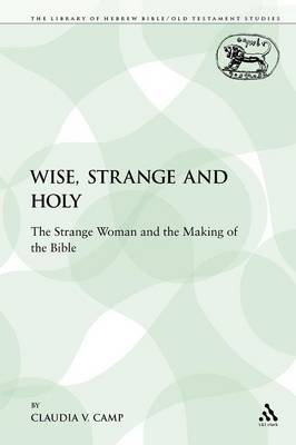 Wise, Strange and Holy: The Strange Woman and the Making of the Bible - Camp, Claudia V