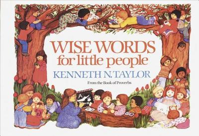 Wise Words for Little People - Taylor, Kenneth N, Dr., B.S., Th.M.