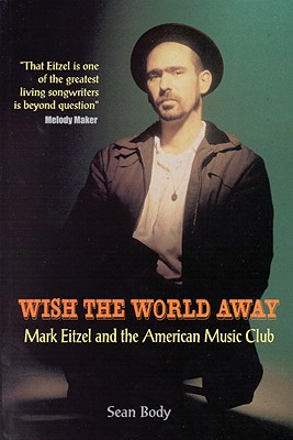 Wish the World Away: Mark Eitzel and the American Music Club - Body, Sean