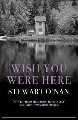 Wish You Were Here - O'Nan, Stewart