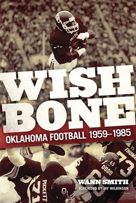 Wishbone: Oklahoma Football, 1959-1985 - Smith, Wann, and Wilkinson, Jay (Foreword by)