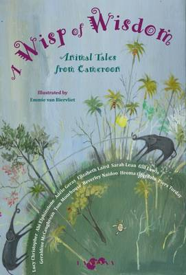 Wisp of Wisdom: Animal Tales from Cameroon - Elphinstone, Abi, and Naidoo, Beverley, and Laird, Elizabeth