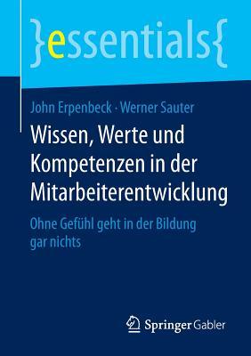 Wissen, Werte Und Kompetenzen in Der Mitarbeiterentwicklung: Ohne Gefuhl Geht in Der Bildung Gar Nichts - Erpenbeck, John, and Sauter, Werner