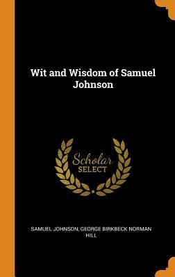 Wit and Wisdom of Samuel Johnson - Johnson, Samuel, and Hill, George Birkbeck Norman