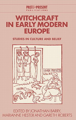 Witchcraft in Early Modern Europe: Studies in Culture and Belief - Barry, Jonathan (Editor)