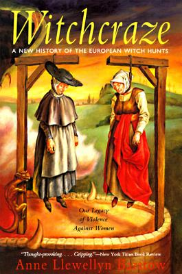 Witchcraze: A New History of the European Witch Hunts - Barstow, Anne Llewellyn