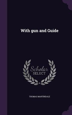 With Gun and Guide - Martindale, Thomas