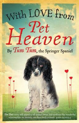 With Love from Pet Heaven: By Tum Tum the Springer Spaniel - Tum Tum, and Michaels, Gigi (Editor)
