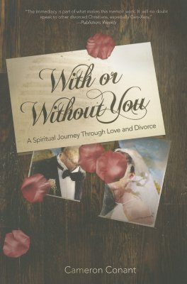 With or Without You: A Spiritual Journey Through Love and Divorce - Conant, Cameron