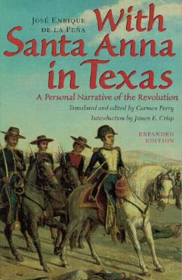 With Santa Anna in Texas: A Personal Narrative of the Revolution - De La Pena, Jose Enrique, and Perry, Carmen (Translated by), and Crisp, James E (Introduction by)