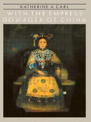 With the Empress Dowager of Chin - Carl, Katherine A, and Carl, Katharine A