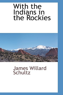 With the Indians in the Rockies - Schultz, James Willard