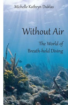 Without Air: Research in Breath-Hold Diving - Duklas, Michelle Kathryn