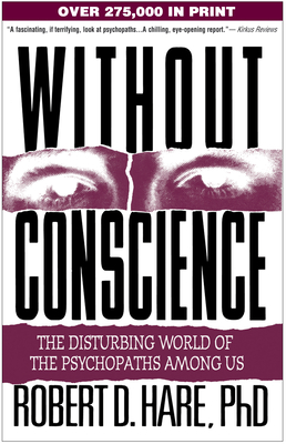Without Conscience: The Disturbing World of the Psychopaths Among Us - Hare, Robert D, PhD
