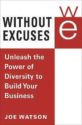 Without Excuses: Unleash the Power of Diversity to Build Your Business - Watson, Joe