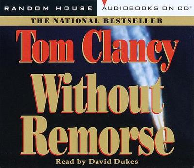 Without Remorse - Clancy, Tom, and Dukes, David (Read by)