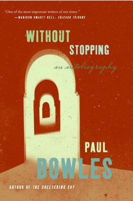 Without Stopping: An Autobiography - Bowles, Paul