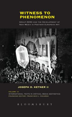 Witness to Phenomenon: Group Zero and the Development of New Media in Postwar European Art - II, Joseph D Ketner