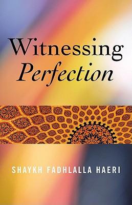 Witnessing Perfection - Haeri, Shaykh Fadhlalla