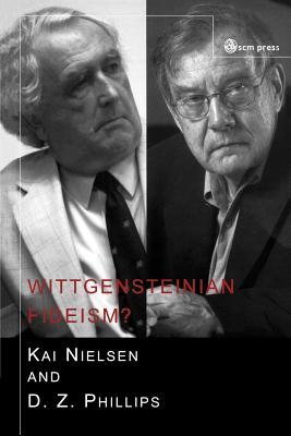 Wittgensteinian Fideism? - Nielsen, Kai, and Philips, D Z