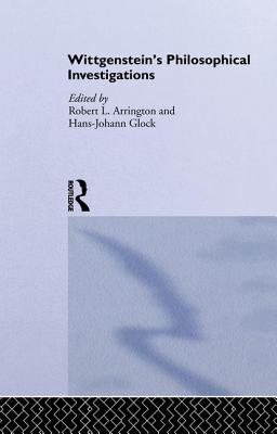 Wittgenstein's Philosophical Investigations: Text and Context - Arrington, Robert (Editor), and Glock, Hans-Johann (Editor)