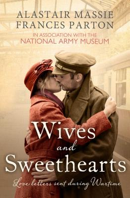 Wives and Sweethearts: Love Letters Sent During Wartime - Parton, Frances (Editor), and Massie, Alastair