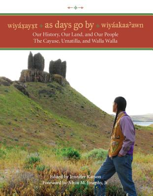 Wiyaxayxt / Wiyaakaa'awn / As Days Go by: Our History, Our Land, Our People -- The Cayuse, Umatilla, and Walla Walla - Karson, Jennifer (Editor)
