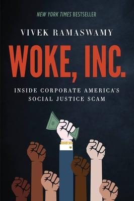 Woke, Inc.: Inside Corporate America's Social Justice Scam - Ramaswamy, Vivek