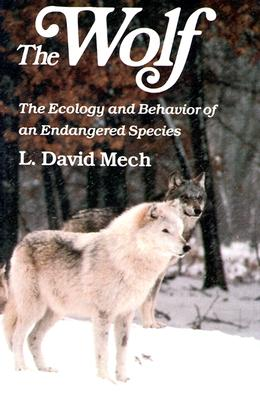 Wolf: The Ecology and Behavior of an Endangered Species - Mech, L David, and Mech, David, and McTaggart, Ian (Foreword by)