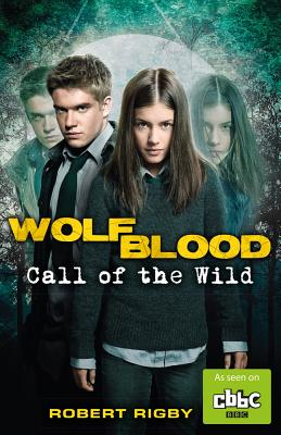 Wolfblood: Call of the Wild - Rigby, Robert