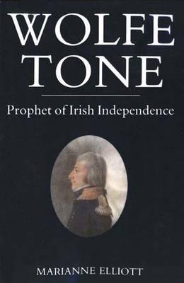 Wolfe Tone: Prophet of Irish Independence - Elliott, Marianne