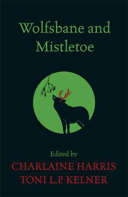 Wolfsbane and Mistletoe - Harris, Charlaine (Editor), and Kelner, Toni L. P. (Editor)