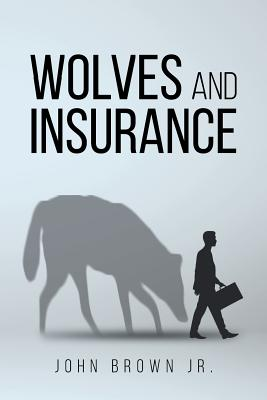 Wolves and Insurance - Brown Jr, John