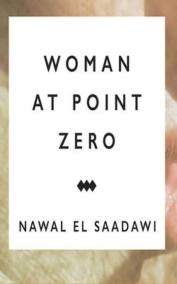 Woman at Point Zero - El Saadawi, Nawal, and Hanna, Laura (Read by)