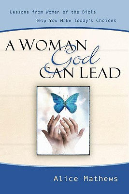 Woman God Can Lead - Mathews, Alice, Dr.
