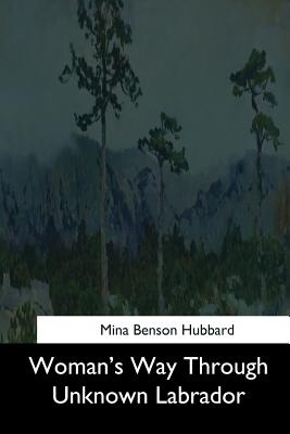 Woman's Way Through Unknown Labrador - Hubbard, Mina Benson