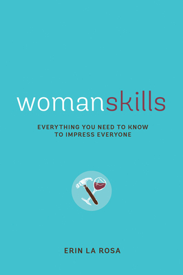Womanskills: Everything You Need to Know to Impress Everyone - La Rosa, Erin