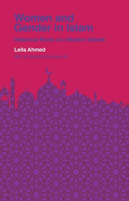 Women and Gender in Islam: Historical Roots of a Modern Debate - Ahmed, Leila, and Ali, Kecia (Foreword by)