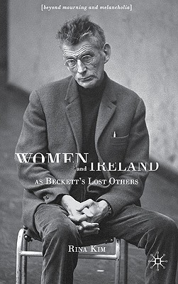 Women and Ireland as Beckett's Lost Others: Beyond Mourning and Melancholia - Kim, R