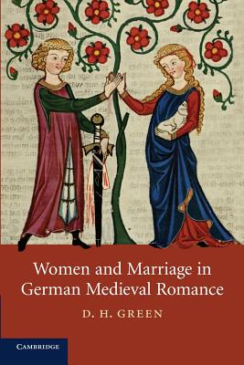 Women and Marriage in German Medieval Romance - Green, D. H.