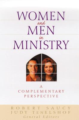 Women and Men in Ministry: A Complementary Perspective - Saucy, Robert, Dr. (Editor), and Tenelshof, Judith (Editor), and Arnold, Clinton (Contributions by)