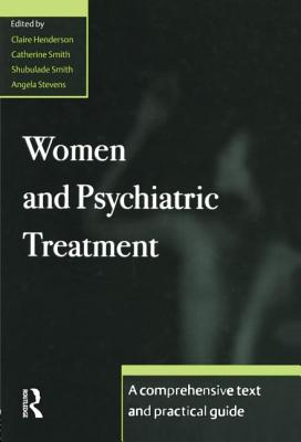 Women and Psychiatric Treatment: A Comprehensive Text and Practical Guide - Henderson, Claire (Editor), and Smith, Catherine (Editor), and Smith, Shubulade (Editor)