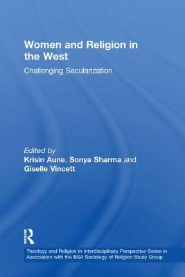 Women and Religion in the West: Challenging Secularization - Sharma, Sonya, and Aune, Kristin, Dr. (Editor)