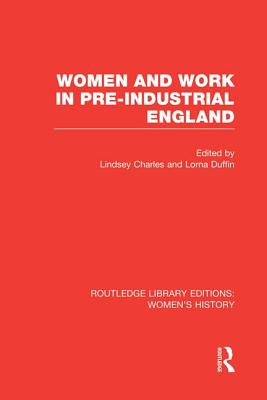 Women and Work in Pre-Industrial England - Charles, Lindsey (Editor), and Duffin, Lorna (Editor)