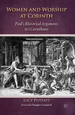 Women and Worship at Corinth: Paul's Rhetorical Arguments in 1 Corinthians - Peppiatt, Lucy