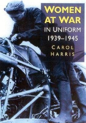 Women at War 1939-1945: In Uniform - Harris, Carol